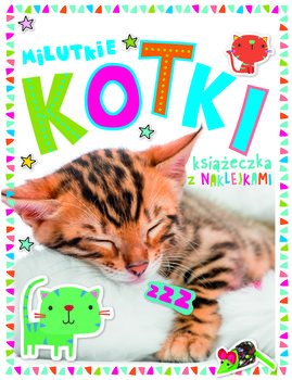 Milutkie kotki. 250 naklejek i kartonowe wypychanki-Opracowanie zbiorowe