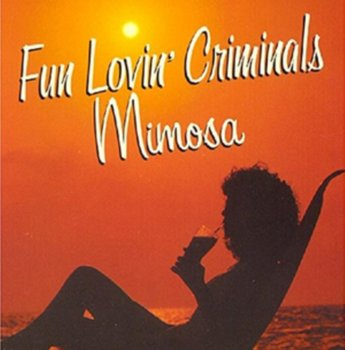 Mimosa-Fun Lovin' Criminals