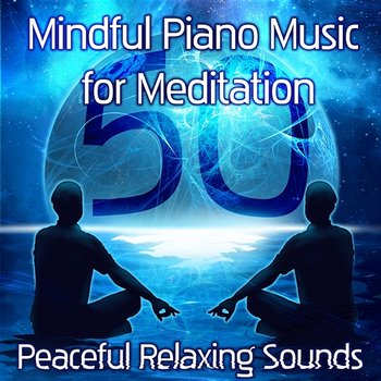 Mindful Piano Music for Meditation: 50 Peaceful Relaxing Sounds of Nature,  Background Piano Songs & New Age for Relieving Stress, Inner Peace (Album