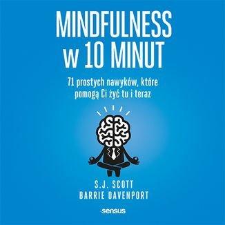 Mindfulness w 10 minut. 71 prostych nawyków, które pomogą Ci żyć tu i teraz-Scott Steve, Davenport Barrie