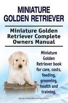 Miniature Golden Retriever. Miniature Golden Retriever Complete Owners Manual. Miniature Golden Retriever book for care, costs, feeding, grooming, health and training.-Hoppendale George