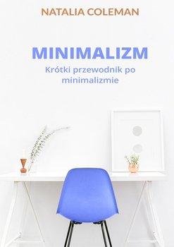 Minimalizm. Krótki przewodnik po minimalizmie-Coleman Natalia
