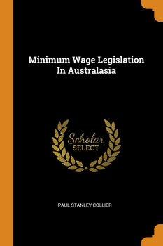 Minimum Wage Legislation In Australasia-Collier Paul Stanley