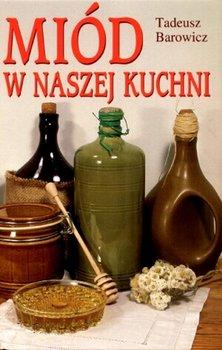 Miód w naszej kuchni-Barowicz Tadeusz