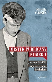 Mistyk publiczny nr 1. Jacques Fesch, między cieniem i światłem                      (ebook)