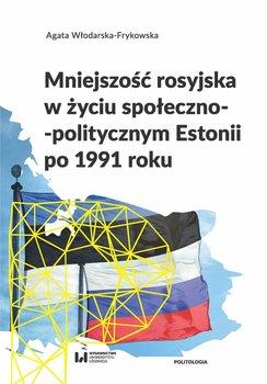 Mniejszość rosyjska w życiu społeczno-politycznym Estonii po 1991 roku-Włodarska-Frykowska Agata
