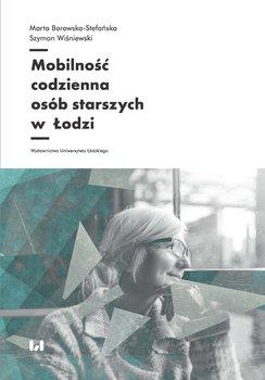 Mobilność codzienna osób starszych w Łodzi-Borowska-Stefańska Marta, Wiśniewski Szymon
