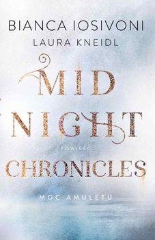 Moc amuletu. Midnight Chronicles. Tom 1 - Iosivoni Bianca, Kneidl Laura