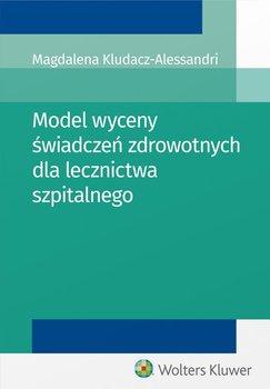 Model wyceny świadczeń zdrowotnych dla lecznictwa szpitalnego                      (ebook)