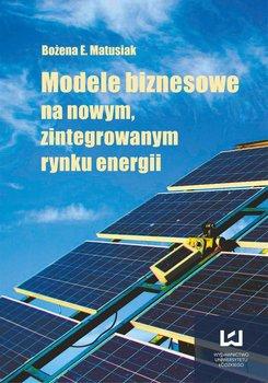 Modele biznesowe na nowym, zintegrowanym rynku energii                      (ebook)