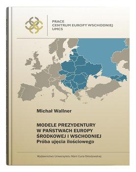 Modele prezydentury w państwach Europy Środkowej i Wschodniej-Wallner Michał