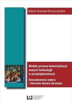 Modele procesu komercjalizacji nowych technologii w przedsiębiorstwach. Uwarunkowania wyboru. Kluczowe obszary decyzyjne                      (ebook)