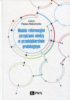 Modele referencyjne zarządzania wiedzą w przedsiębiorstwie produkcyjnym-Patalas-Maliszewska Justyna