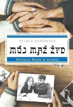 Mój mąż Żyd. Historie Polek w Izraelu-Borowska Sylwia