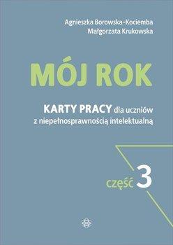 Mój rok.  Karty pracy dla uczniów z niepełnosprawnością intelektualną. Część 3-Borowska-Kociemba Agnieszka, Krukowska Małgorzata
