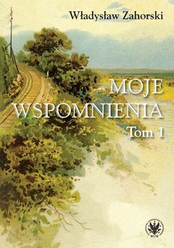 Moje wspomnienia. Tom 1-Zahorski Władysław
