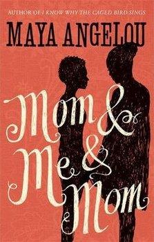 Mom and Me and Mom-Angelou Maya