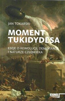Moment Tukidydesa. Eseje o rewolucji, demokracji i naturze człowieka-Tokarski Jan