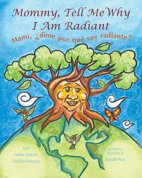 Mommy, Tell Me Why I Am Radiant-Gonzalez Sandra