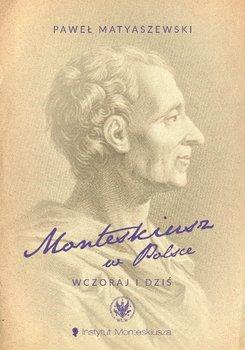 Monteskiusz w Polsce. Wczoraj i dziś-Matyaszewski Paweł