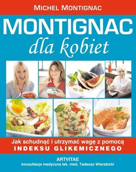 Montignac dla kobiet. Jak schudnąć i utrzymać wagę z pomocą indeksu glikemicznego-Montignac Michel
