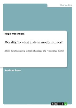 Morality. To what ends in modern times? - Wallenborn Ralph