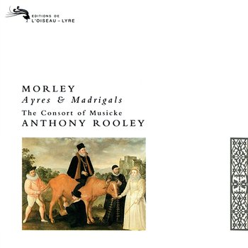 Morley: Ayres and Madrigals-The Consort Of Musicke, Anthony Rooley