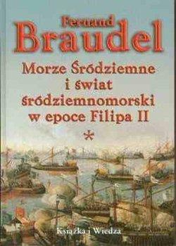 Morze Śródziemne i Świat Śródziemnomorski w Epoce Filipa II Tom 1 i 2-Braudel Fernand