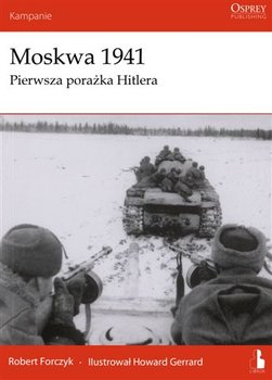 Moskwa 1941. Pierwsza Porażka Hitlera-Forczyk Robert