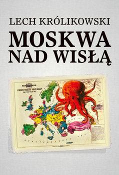 Moskwa nad Wisłą-Królikowski Lech