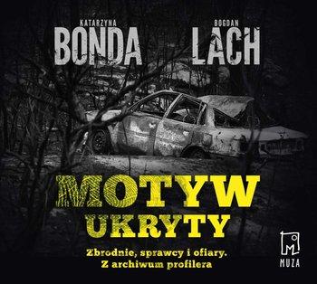 Motyw ukryty. Z archiwum profilera-Bonda Katarzyna, Lach Bogdan