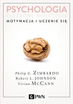 Motywacja i uczenie się. Psychologia. Kluczowe koncepcje. Tom 2-Zimbardo Philip, Johnson Robert, McCann Vivian