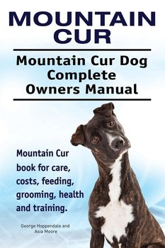 Mountain Cur. Mountain Cur Dog Complete Owners Manual. Mountain Cur book for care, costs, feeding, grooming, health and training.-Hoppendale George