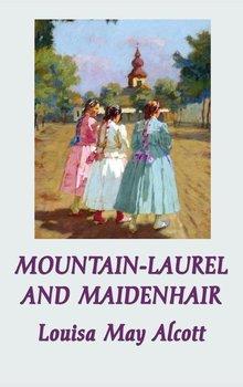 Mountain-Laurel and Maidenhair-Alcott Louisa May