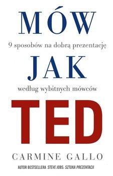 Mów jak TED. 9 sposobów na dobrą prezentację według wybitnych mówców-Gallo Carmine
