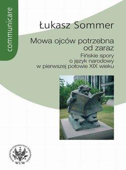 Mowa ojców potrzebna od zaraz. Fińskie spory o język narodowy w pierwszej połowie XIX wieku-Sommer Łukasz