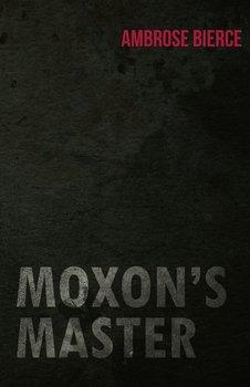 Moxon's Master-Bierce Ambrose