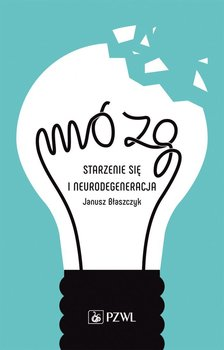 Mózg. Starzenie się i neurodegeneracja-Błaszczyk Janusz