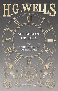 """Mr. Belloc Objects to """"The Outline of History""""-Wells H. G."""