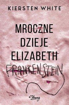 Mroczne dzieje Elizabeth Frankenstein-White Kiersten