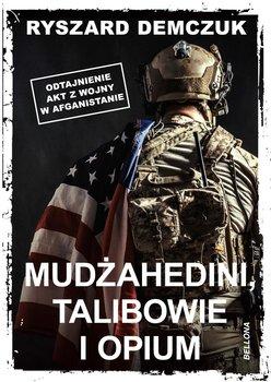 Mudżahedini, talibowie i opium-Demczuk Ryszard