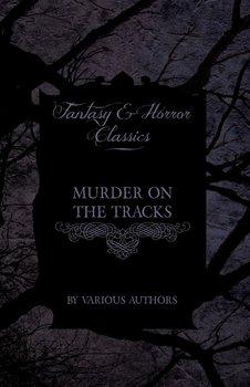 Murder on the Tracks - Stories of Mayhem and Murder on the Railways-Various