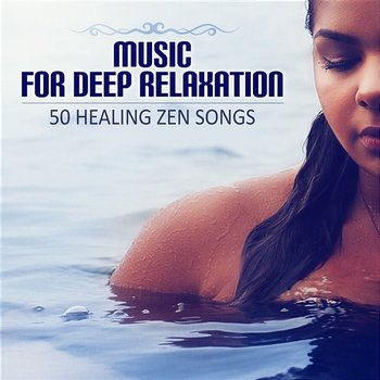 Music for Deep Relaxation: 50 Healing Zen Songs for Wellness, Spa Massage, Tranquility and Well-Being - Sensual Massage to Aromatherapy Universe