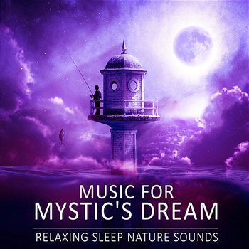 Music for Mystic's Dream: Relaxing Sleep Nature Sounds, Deep Healing,  Relieving Insomnia, Sound Therapy, Restful Sleep (Album mp3)