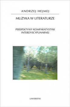 Muzyka w literaturze. Perspektywy komparatystyki interdyscyplinarnej-Hejmej Andrzej