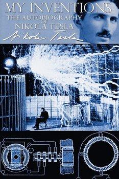 My Inventions - The Autobiography of Nikola Tesla-Tesla Nikola
