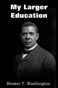 My Larger Education - Washington Booker T.