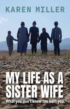 My Life as a Sister Wife-Miller Karen