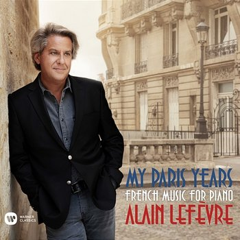 My Paris Years - French Music for Piano-Alain Lefèvre