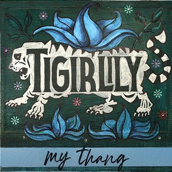 My Thang-Tigirlily
